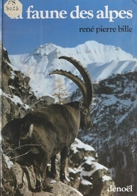 René-Pierre Bille et Thérèse Bille - La faune des Alpes.