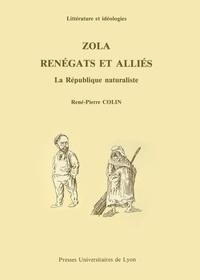 René-Pierre Colin - Zola, renégats et alliés - La République naturaliste.