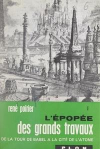 René POIRIER et  Collectif - L'épopée des grands travaux : de la Tour de Babel à la cité de l'atome (1) - 32 illustrations in-texte et 18 illustrations hors-texte.