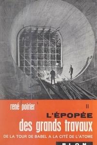 René POIRIER et  Collectif - L'épopée des grands travaux, de la Tour de Babel à la cité de l'atome (2). De la tragédie du Tay au triomphe du Forth.