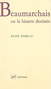 René Pomeau et Béatrice Didier - Beaumarchais - Ou La bizarre destinée.