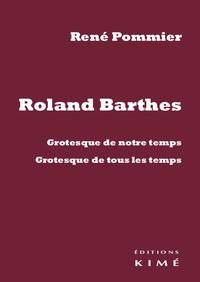 René Pommier - Roland Barthes - Grotesque de notre temps, grotesque de tous les temps.