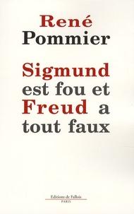 René Pommier - Sigmund est fou et Freud a tout faux - Remarques sur la théorie freudienne du rêve.