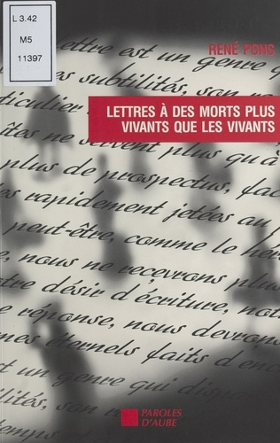 René Pons - Lettres à des morts plus vivants que les vivants - Correspondances.