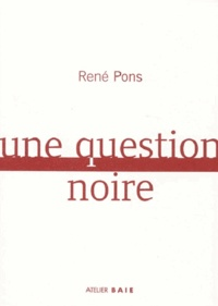 René Pons - Une question noire.