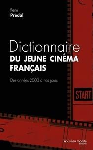 René Prédal - Dictionnaire du jeune cinéma français - Des années 2000 à nos jours.