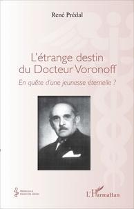 René Prédal - L'étrange destin du Docteur Voronoff - En quête d'une jeunesse éternelle ?.