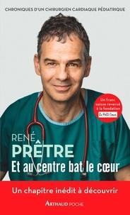 René Prêtre - Et au centre bat le coeur - Chroniques d'un chirurgien cardiaque pédiatrique.