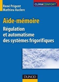 René Prigent et Mathieu Auclerc - Aide-mémoire de régulation et automatisme des systèmes frigorifiques.