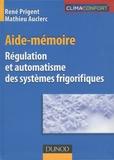 René Prigent et Mathieu Auclerc - Régulation et automatisme des systèmes frigorifiques - Aide-mémoire.
