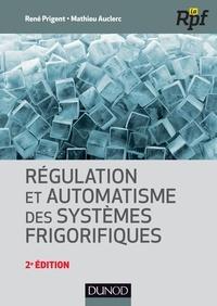René Prigent et Mathieu Auclerc - Régulation et automatisme des systèmes frigorifiques.