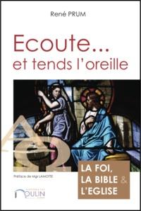 René Prum - Ecoute... et tends l'oreille - La Foi, la Bible et l'Eglise.