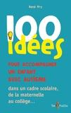 René Pry - 100 Idées pour accompagner un enfant avec autisme - dans un cadre scolaire, de la maternelle au collège....