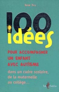 René Pry - 101 idées pour accompagner un enfant avec autisme dans un cadre scolaire.