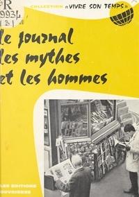 René Pucheu et Jacques Charpentreau - Le journal, les mythes et les hommes.