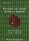 René Raguénès - Encadrer une équipe d'aides à domicile - Par la méthode de l'aide au domicile.