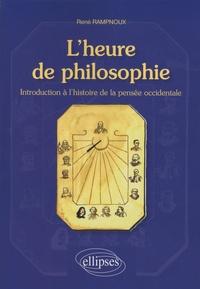 René Rampnoux - L'heure de philosophie - Introduction à l'histoire de la pensée occidentale.