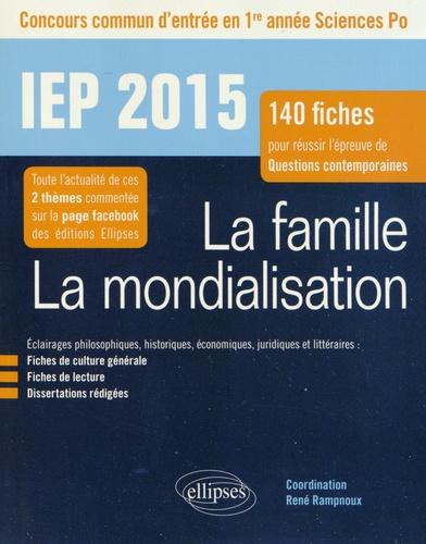 René Rampnoux - La famille ; La mondialisation - Concours commun d'entrée en 1e année Sciences Po : 140 fiches pour réussir l'épreuve de questions contemporaines.