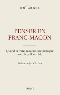 René Rampnoux - Penser en franc-maçon - Quand la franc-maçonnerie dialogue avec la philosophie.
