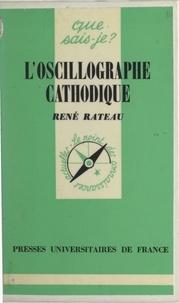 René Rateau et Paul Angoulvent - L'oscillographe cathodique et ses applications.