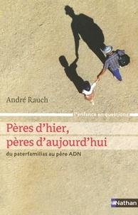 René Rauch - Pères d'hier, pères d'aujourd'hui - Du paterfamilias au père ADN.