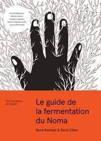 René Redzepi et David Zilber - Le guide de la fermentation du Noma - Tout commence par le goût.