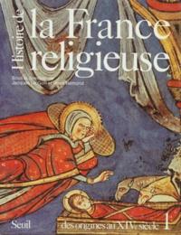 René Rémond et  Collectif - Histoire de la France religieuse - Tome 1, des dieux de la Gaule à la papauté d'Avignon (des origines au XIVème siècle).