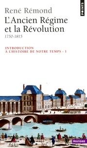 René Rémond - INTRODUCTION A L'HISTOIRE DE NOTRE TEMPS. - Tome 1, L'Ancien Régime et la Révolution, 1750-1815.