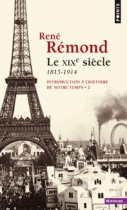 René Rémond - Introduction à l'histoire de notre temps - Tome 2, le XIXe siècle, 1815-1914.