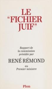 René Rémond - Le fichier juif - Rapport de la Commission présidée par René Rémond au Premier ministr.