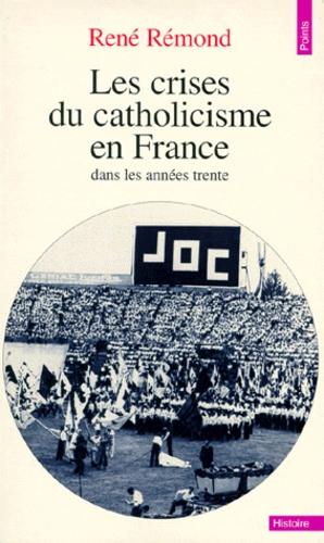René Rémond - Les crises du catholicisme en France dans les années trente.
