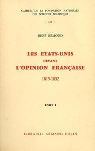 René Rémond - Les Etats-Unis devant l'opinion française 1815-1852.