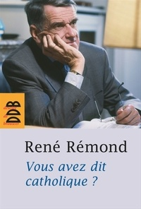 René Rémond - Vous avez dit catholique ?.