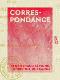 René Renaud Sévigné et Christine de France - Correspondance - Du chevalier de Sévigné et de Christine de France, duchesse de Savoie.