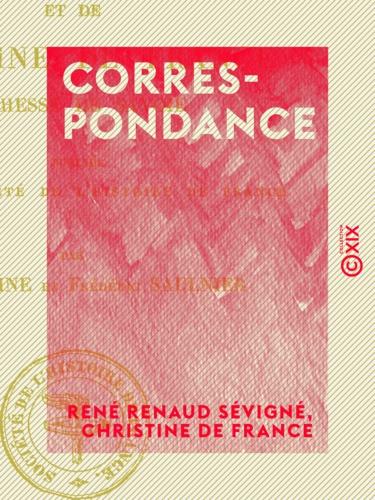 Correspondance - Du chevalier de Sévigné et de Christine de France, duchesse de Savoie