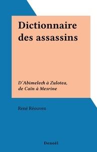 René Réouven - Dictionnaire des assassins - D'Abimelech à Zulotea, de Caïn à Mesrine.
