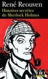 René Réouven - Histoires secrètes de Sherlock Holmes - Celles que Watson a évoquées sans les raconter Celles que Watson n'a jamais osé évoquer.