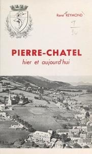 René Reymond et  Collectif - Pierre-Châtel : hier et aujourd'hui.