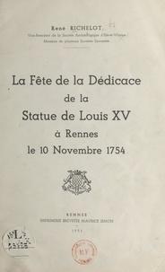 René Richelot et Nicolas Dupuis - La fête de la dédicace de la statue de Louis XV à Rennes, le 10 novembre 1754.