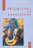 René Rivara - Pragmatique et énonciation - Etudes linguistiques.