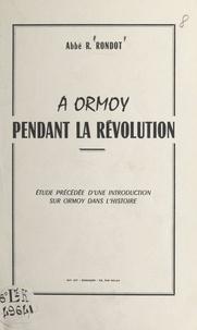René Rondot - À Ormoy pendant la Révolution - Étude précédée d'une introduction sur Ormoy dans l'histoire.