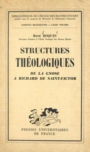 René Roques - Structures théologiques : de la gnose à Richard de Saint-Victor - Essais et analyses critiques.