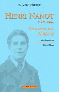 René Rougerie - Henri Nanot (1921-1962) - Un amour fou de liberté.
