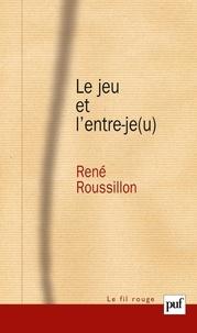 René Roussillon - Le jeu et l'entre-je(u).
