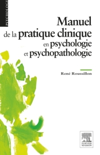 René Roussillon - Manuel de la pratique clinique en psychologie et psychopathologie.