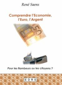 René Saens - Comprendre l'économie, l'euro, l'argent - Pour les flambeurs ou les citoyens?.