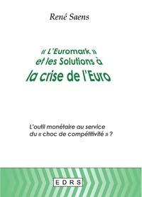 """René Saens - """"L'euromark"""" et les solutions à la crise de l'euro - L'outil monétaire au service du """"choc de compétitivité"""" ?."""