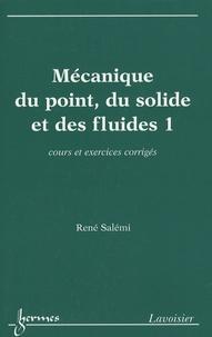 Mécanique du point, du solide et des fluides- Tome 1, Cours et exercices corrigés - René Salémi |