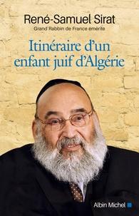 René-Samuel Sirat - Itinéraire d'un enfant juif d'Algérie - Mémoires d'un Grand Rabbin de France.