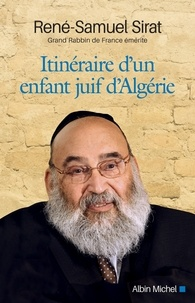 René-Samuel Sirat - Itinéraire d'un enfant juif d'Algérie.